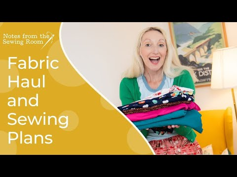 Fabric Haul and Sewing Plans   May / June 2021
