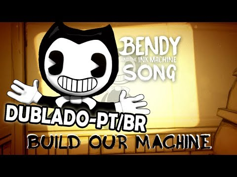 BENDY AND THE INK MACHINE SONG (Build Our Machine) Animation - Dublado PT/BR (BranimeStudios)