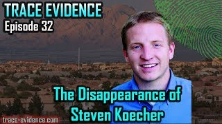 Trace Evidence - 032 - The Disappearance of Steven Koecher