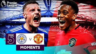 Leicester City vs Manchester United | Top 5 Premier League Moments | Vardy, Martial, Mata