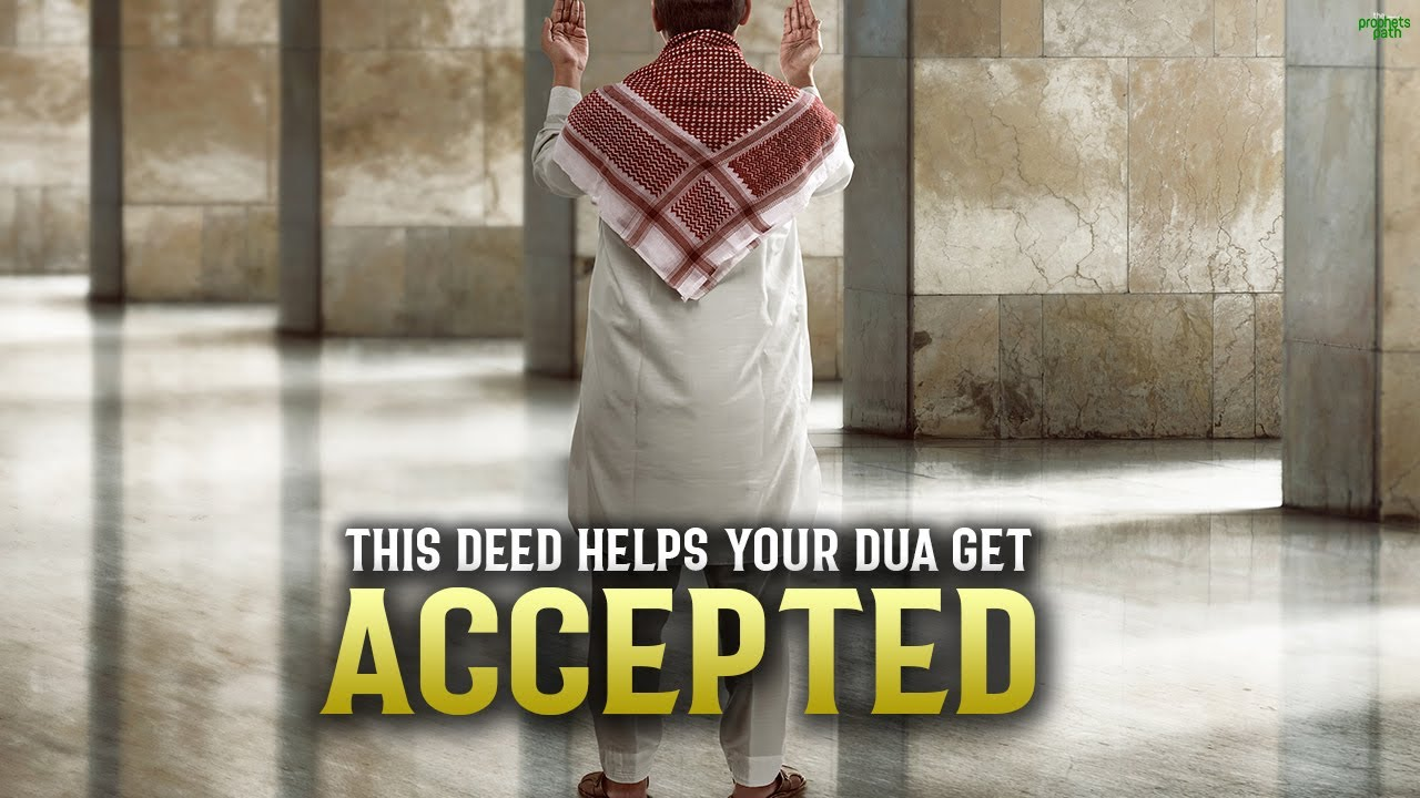 THIS DEED HELPS GET YOUR DUAS ACCEPTED