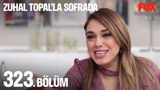 Zuhal Topal'la Sofrada 323. Bölüm
