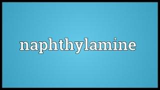 Naphthylamine Meaning