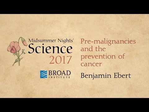 Midsummer Nights' Science: Pre-malignancies & the prevention of cancer (2017)