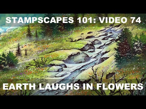 Stampscapes 101: Video 74.  Earth Laughs in Flowers.
