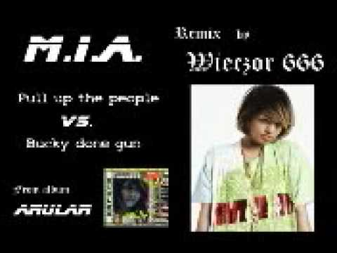 M.I.A. - Pull up the people VS. Bucky done gun