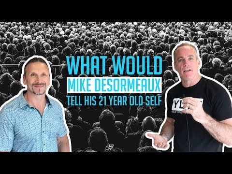 What Would Mike Desormeaux Tell His 21 Year-Old Self?