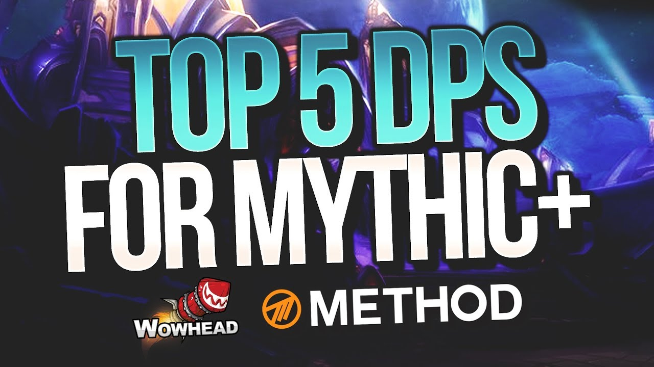 Top 5 Dps For Mythic Method Wowhead Youtube