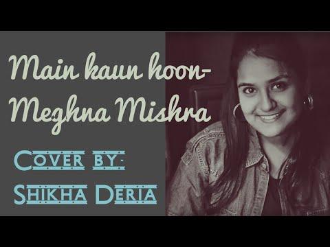 MAIN  KAUN HOON - MEGHNA MISHRA | SECRET SUPERSTAR| COVER BY SHIKHA DERIA |