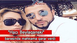 """""""Hacı Beylaqanski"""" barəsində məhkəmə qərar verdi"""