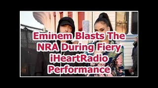 Eminem Blasts The NRA During Fiery iHeartRadio Performance