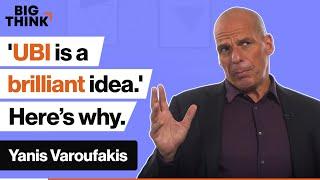 Universal Basic Income Is A Brilliant Idea'. Here's Why. | Yanis Varoufakis | Big Think
