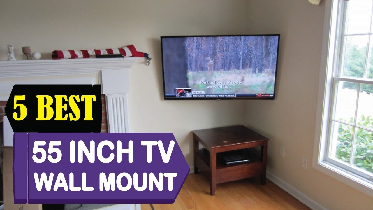 5 Best 55 Inch Tv Wall Mount 2018 Reviews Top