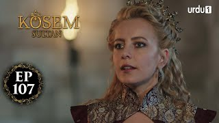 Kosem Sultan | Episode 107 | Turkish Drama | Urdu Dubbing | Urdu1 TV | 21 February 2021