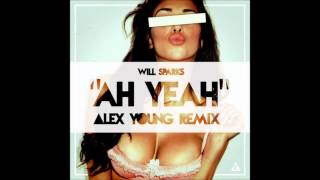 Will Sparks - Ah Yeah (Alex Young Remix)
