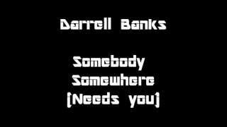 Darrell Banks - Somebody, Somewhere (needs you) Lyrics