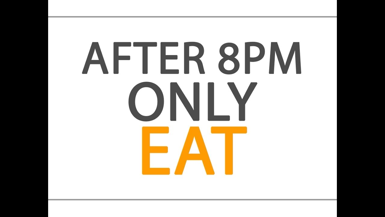 After 8pm Only Eat - YouTube
