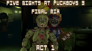 Five Nights at Fuckboy's 3: Final Mix | Act 1 ~ Full Playthrough