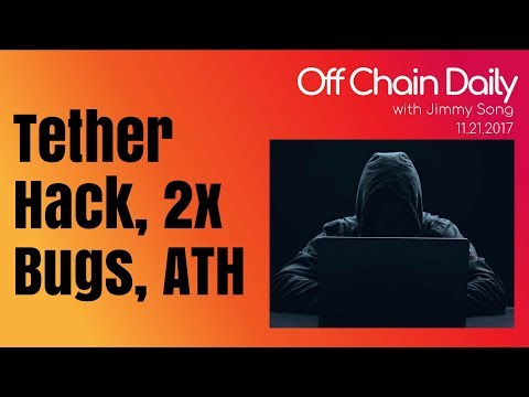 Tether Hacked for $30M, 2x Bugs Explained - Off Chain Daily, 2017.11.21