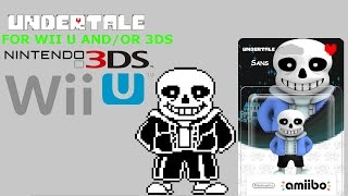 undertale coming to wii u and 3ds sans amiibo rumors