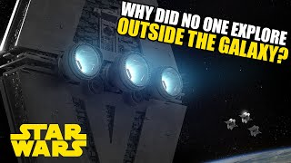 Why did no one explore OUTSIDE the Star Wars Galaxy?   Star Wars Legends and Canon