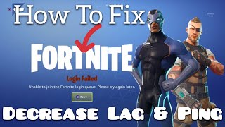 Working2019 How To Fix Login Issues & Decrease Your Ping/Lag Unable To Join The Fortnite Login Queue