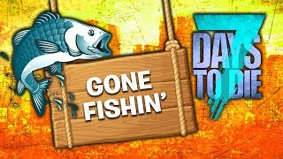 GONE FISHIN' (7 Days To Die - War of the Walkers Mod)(Ep.22)