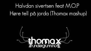 Halvdan Sivertsen feat M.O.P - Høre tell på jorda (Thomax mashup) YouTube Videos