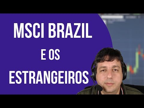 Dica de Hoje - MSCI BRAZIL e os investidores estrangeiros