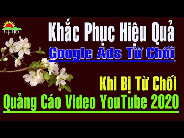 [Life HD] Khắc phục Quảng Cáo video Youtube Google Ads Bị từ chối 2020 Hiệu quả | Life HD