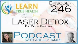 Laser Detox - Dr. Doug Phillips & Ashley James - #246