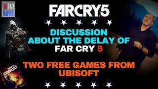 FAR CRY 5 DELAYED AND DISCUSSION/ TWO FREE UBISOFT GAMES