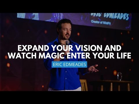 Expand Your Vision And Watch Magic Enter Your Life I Eric Edmeades