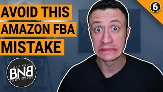 ONE Amazon FBA Mistake NOT To Make - Get This Done BEFORE Shipping Your FBA Products - BNB E06