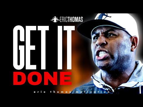 ERIC THOMAS - GET IT DONE (POWERFUL MOTIVATIONAL VIDEO)