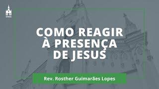 Como Reagir À Presença De Jesus - Rev. Rosther Guimarães Lopes - Culto Noturno - 02/08/2020