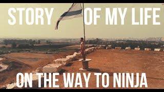 Story of my LIFE on the way to NINJA ISREAEL