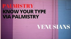 KNOW YOUR TYPE  VIA  PALMISTRY - VENUSIANS