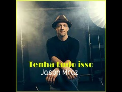 Jason Mraz - Have it all Tradução PTBR