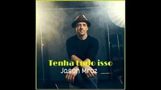 Jason Mraz - Have it all (Tradução PT/BR)