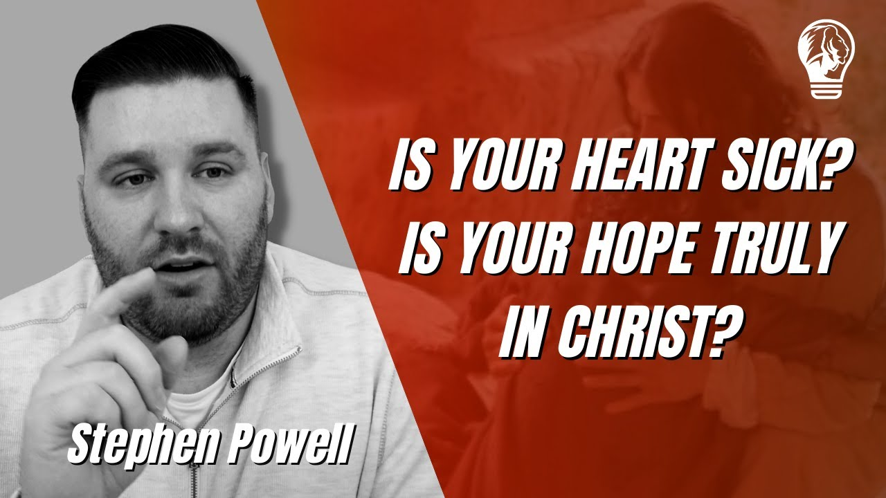 IS YOUR HEART SICK? IS YOUR HOPE TRULY IN CHRIST?