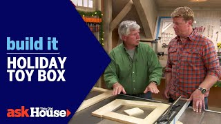 Holiday Toy Box | Build It | Ask This Old House