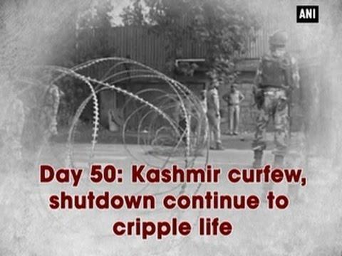 Day 50: Kashmir curfew, shutdown continue to cripple life - ANI News