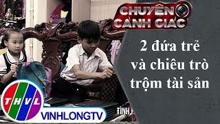 Chuyện cảnh giác: 2 đứa trẻ và chiêu trò trộm tài sản