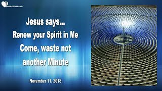 RENEW YOUR SPIRIT IN ME ... COME & WASTE NOT ANOTHER MINUTE ❤️ Love Letter from Jesus
