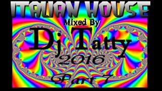 Dj Tatty - Italian House 2016 PART 7