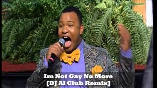 Im Not Gay No More [DJ AL Club Remix] Pt.1