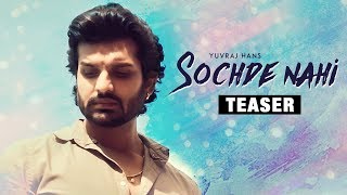 Song Teaser ► Sochde Nahi: Yuvraj Hans | Desi Routz | Maninder Kailey | Full Song Releasing Soon