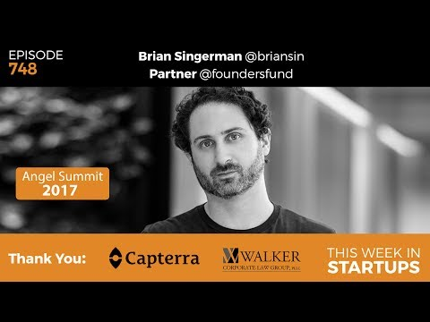 E748: LAUNCH Angel Summit: Top VC Brian Singerman Founders Fund (fmr Google)shares best of portfolio