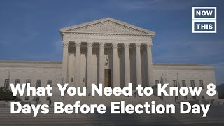 What You Need to Know 8 Days Before Election Day | NowThis